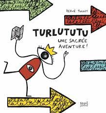 turlututu une sacrée aventure - Hervé Tullet